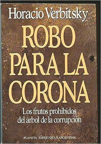 Robo Para LA Corona (Espejo de La Argentina): Amazon.es: Horacio Verbitsky: Libros en idiomas extranjeros