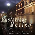 Mysterious Mexico: A History of Ghosts, Legends, and Perplexing Places Across the Mexican States |  Charles River Editors,Gustavo Vazquez-Lozano