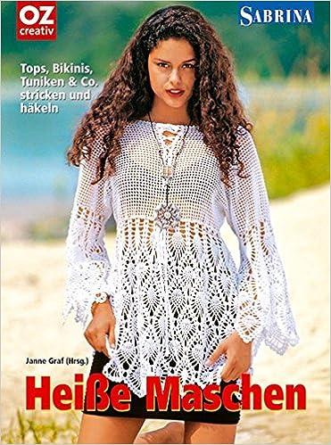 Sabrina. Heiße Maschen: Tops, Bikinis, Tuniken & Co. stricken und ...
