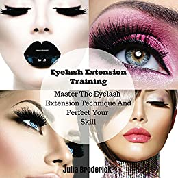 bac4c48afc4 Eyelash Extension Training: Master The Eyelash Extension Technique And  Perfect Your Skill (The Art