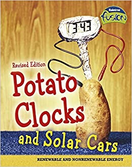 Potato Clocks and Solar Cars: Renewable and Nonrenewable Energy (Raintree Fusion: Physical Science) by Elizabeth Raum (2016-05-01)