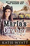 Mail Order Bride:  Marias Cowboy (My Brothers and the Golden Key Series Book 2)