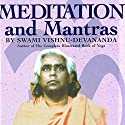 Meditation and Mantras Audiobook by Swami Vishnu-Devananda Narrated by Vikas Adam, Shuchi Gokhale