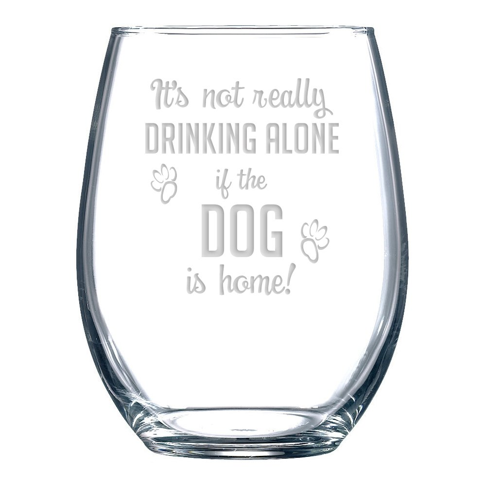 "Funny Wine Glass with ""It's Not Really Drinking Alone If The Dog Is Home"" Saying, Classic, Stemless Wine Glass for Women and Men"