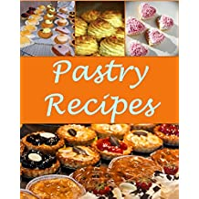 Pastry: Pastry Recipes - The Very Best Pastry Cookbook (pastry recipes, pastry cookbook, pastry cook book, pastry recipe, pastry recipe book)