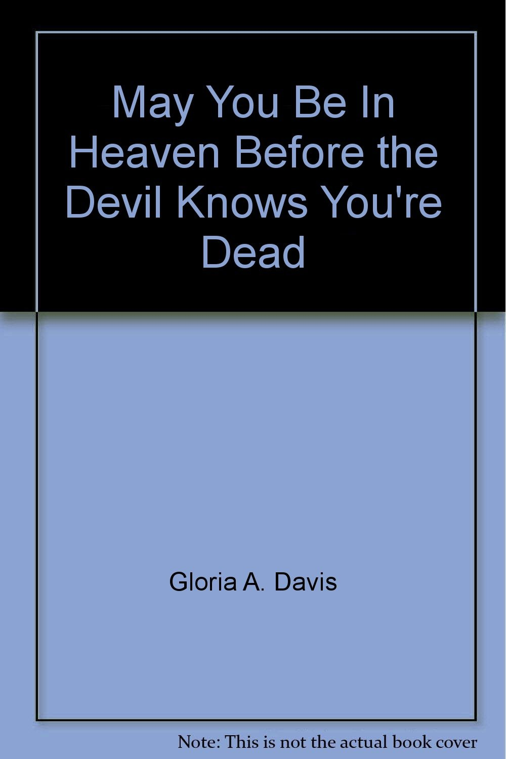 Download May You Be In Heaven Before the Devil Knows You're Dead pdf epub