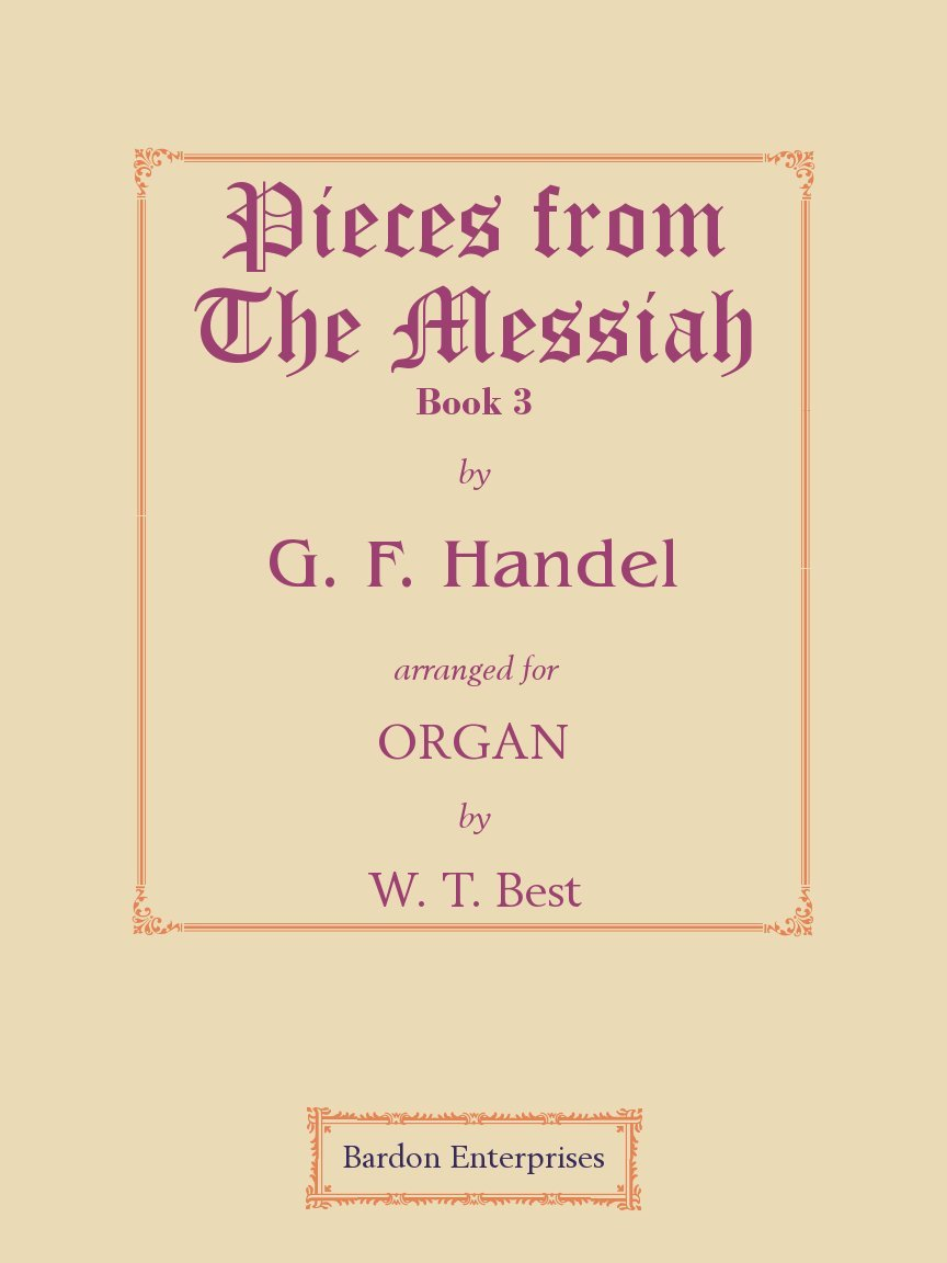 "Pieces from the Oratorio ""The Messiah"" Book 3 (arr. by W. T. Best) per organo (Multilingue) Spartito musicale – 30 mar 2002 George Frederick Handel Bardon Enterprises 0206700423 Entertainment - Music"