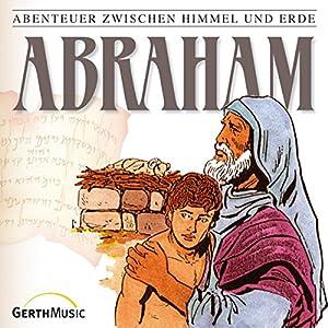 Abraham (Abenteuer zwischen Himmel und Erde 3) Hörspiel