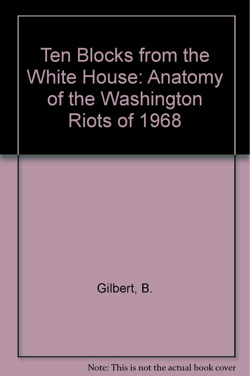 Ten Blocks From The White House Anatomy Of The Washington Riots Of