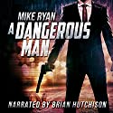 A Dangerous Man Audiobook by Mike Ryan Narrated by Brian Hutchison