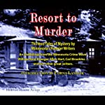 Resort to Murder: Thirteen Tales of Mystery by Minnesota's Premier Writers | William Kent Krueger,Jess Lourey,Ellen Hart,David Housewright,Scott Pearson,Pat Dennis,Carl Brookins