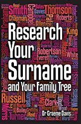 Research Your Surname and Your Family Tree: Find Out What Your Surname Means and Trace Your Ancestors Who Share It Too