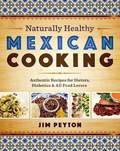 Naturally Healthy Mexican Cooking: Authentic Recipes for Dieters, Diabetics, and All Food Lovers (Joe R. and Teresa Lozano Long Series in Latin American and Latino Art and Culture)