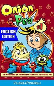 Onion & Pea e-book.: The adventures of the Nuclear Onion and the Atomic Pea (English Edition) de [Villena, Jose, Tomaselli, David]