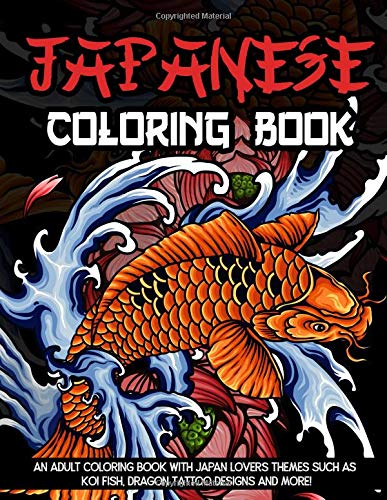 Japanese Coloring Book: An Adult Coloring Book With Japan Lovers Themes Such As Koi Fish, Dragon Tattoo Designs and More! ()