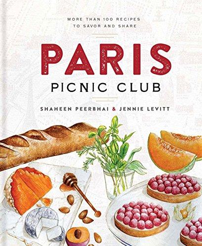 Paris Picnic Club: More Than 100 Recipes to Savor and Share by Shaheen Peerbhai, Jennie Levitt