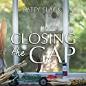 Closing the Gap Audiobook by Patty Slack Narrated by Laura Bannister