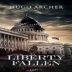 Liberty Fallen: Liberty Series, Book 1   Hugo Archer