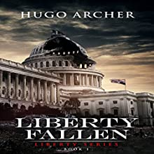 Liberty Fallen: Liberty Series, Book 1 Audiobook by Hugo Archer Narrated by Roberto Scarlato