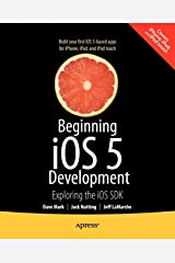 Beginning iOS 5 Development: Exploring the iOS SDK Paperback