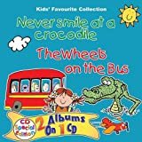 Never smile at a crocodile/The wheels on the bus CD
