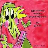 JoJo Gnome & the Sound Machine: JoJo Gnome Book 1 (JoJo Gnome Books)