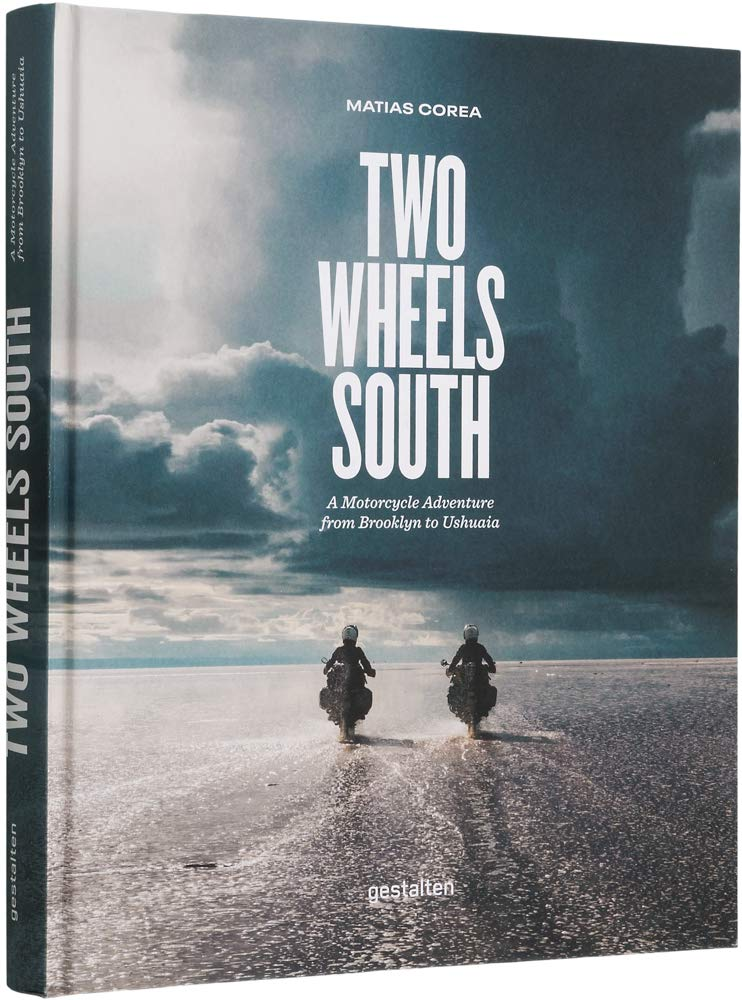 Two Wheels South: A Motocycle Adventure from Brooklyn to Ushuaia: An Adventure Guide for Motorcycle Explorers por Matias Corea