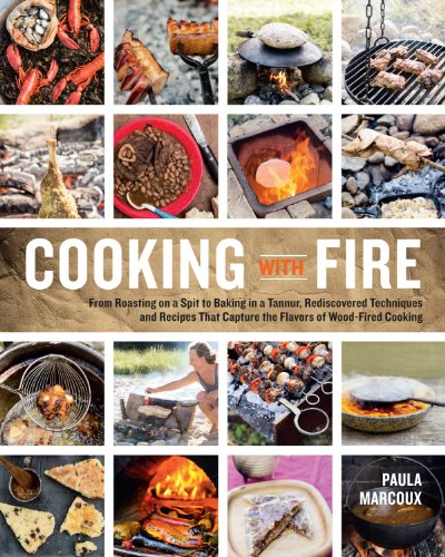 Cooking with Fire: From Roasting on a Spit to Baking in a Tannur, Rediscovered Techniques and Recipes That Capture the Flavors of Wood-Fired Cooking (For Cooking Fireplaces Kitchen)