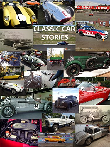 Classic Car Stories: Million Dollar Ferrari Sports Cars to Beat-Up Old Ford Trucks, Classic Mopar Hot Rods to Innovative Chevy Rat Rods, Vintage Trans Am Racing to Cars and Coffee Meetings