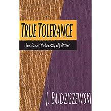 True Tolerance: Liberalism and the Necessity of Judgment (Modern War Studies (Hardcover))