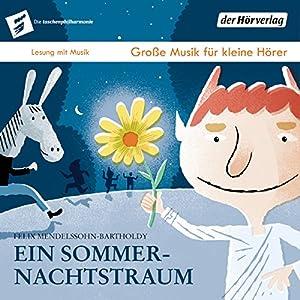 Ein Sommernachtstraum (Die Taschenphilharmonie: Große Musik für kleine Hörer) Hörbuch