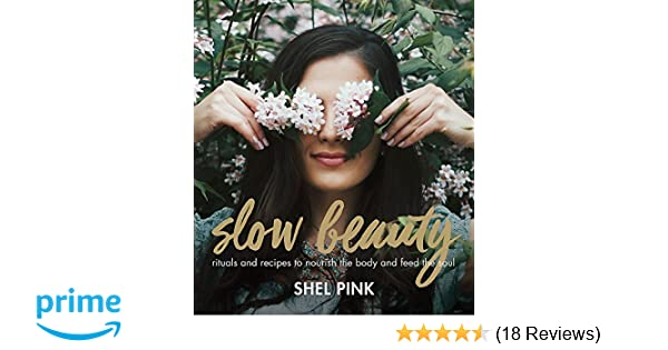 slow beauty rituals and recipes to nourish the body and feed the