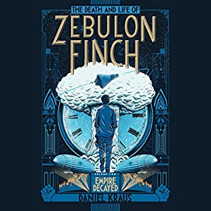 The Death and Life of Zebulon Finch, Volume 2: Empire Decayed Audiobook