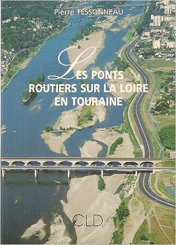 Livres gratuits en ligne Les ponts routiers sur la Loire en Touraine pdf epub