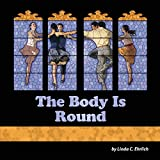 The Body Is Round