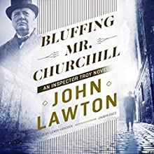 Bluffing Mr. Churchill Audiobook by John Lawton Narrated by Lewis Hancock