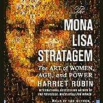 The Mona Lisa Stratagem: The Art of Women, Age, and Power | Harriet Rubin