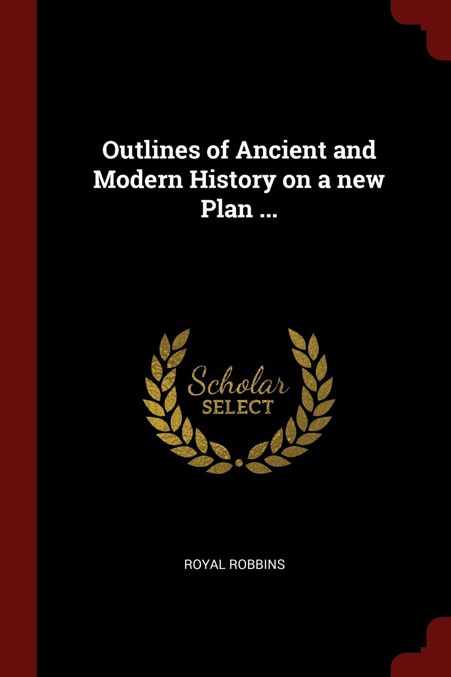 Read Online Outlines of Ancient and Modern History on a new Plan ... pdf