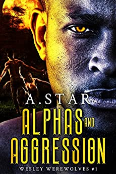 Alphas and Aggression (Wesley Werewolves #1)(with a bonus novella, Alpha Ascension) by [Star, A.]