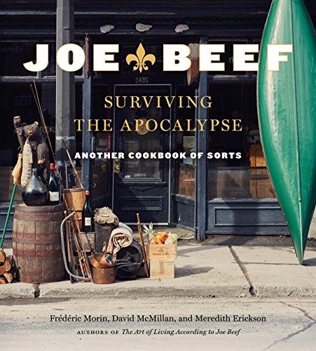 Cook Beef - Joe Beef: Surviving the Apocalypse: Another Cookbook of Sorts