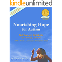 Nourishing Hope for Autism: Nutrition and Diet Guide for Healing Our Children