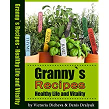 Granny`s Recipes Healthy Life and Vitality: Insomnia, Eye Sty, Tooth, Burn Caring, Cough, Gravel And Renal Calculus, Palpitation, Colds, Gastritis, Acne, Old Wisdom Form Granny.