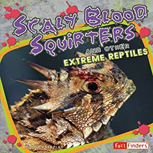 Scaly Blood Squirters and Other Extreme Reptiles Audiobook