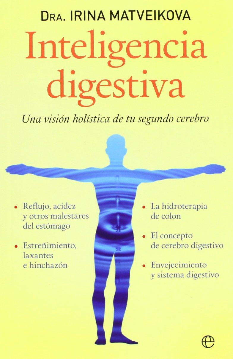 Inteligencia digestiva: Una visión holística de tu segundo cerebro (Salud Bolsillo) Tapa blanda – 4 jun 2013 Irina Matveikova La Esfera 8499708668 Complementary therapies