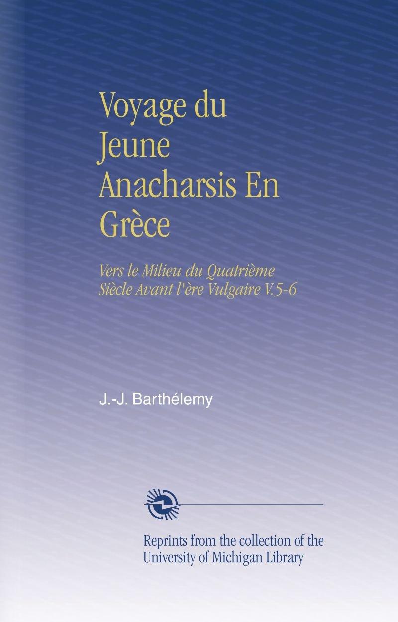 Voyage du Jeune Anacharsis En Grèce: Vers le Milieu du Quatrième Siècle Avant l'ère Vulgaire V.5-6 (French Edition) pdf epub