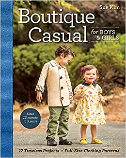 Boutique Casual for Boys & Girls: 17 Timeless Projects • Full-Size Clothing Patterns • Sizes 12 months to 5 years