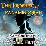 The Prophet of Panamindorah: Complete Trilogy | Abigail Hilton