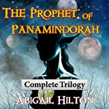 The Prophet of Panamindorah: Complete Trilogy