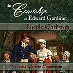 The Courtship of Edward Gardiner: A Pride and Prejudice Prequel   Nicole Clarkston