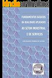 Fundamentos Básicos da Qualidade Aplicados ao Setor Industrial e de Serviços